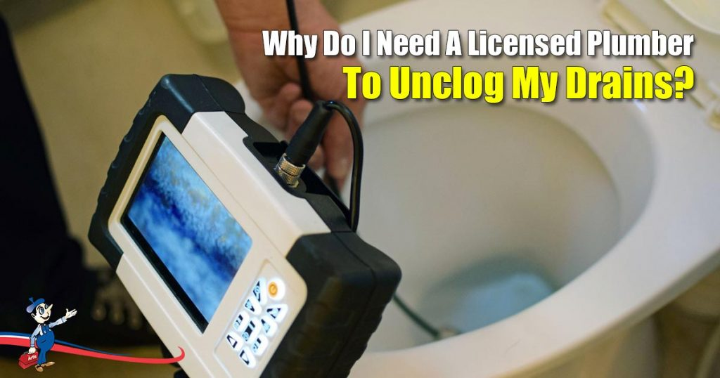 Why Do I Need A Licensed Plumber To Unclog My Drains?